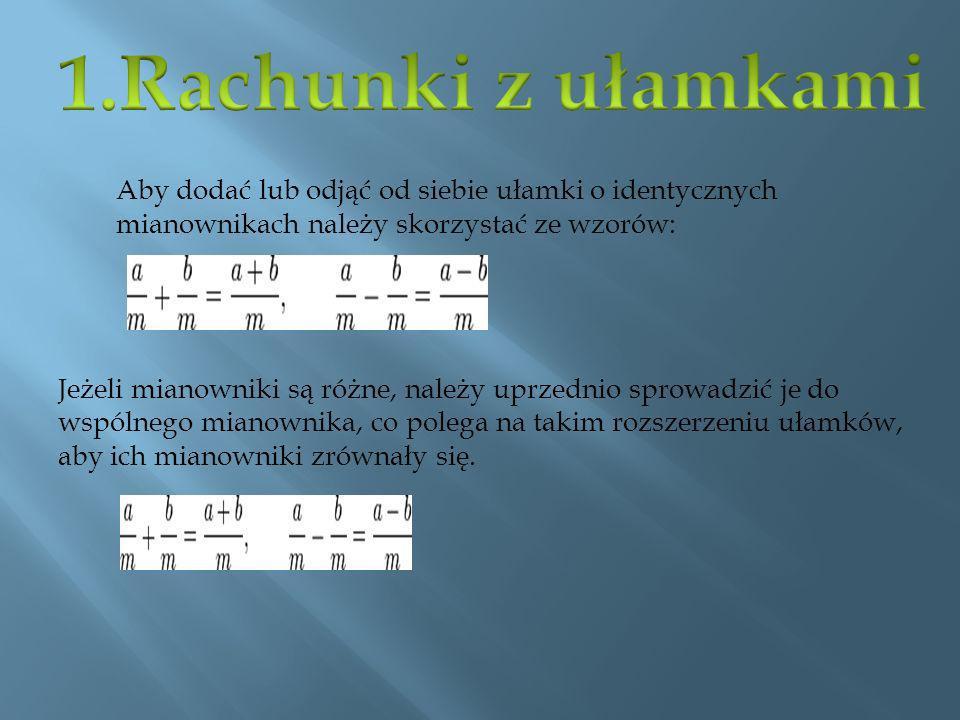 Aby dodać lub odjąć od siebie ułamki o identycznych mianownikach należy skorzystać ze wzorów: Jeżeli mianowniki są różne, należy uprzednio sprowadzić