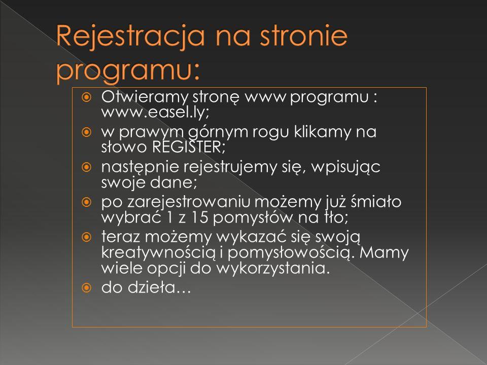 Otwieramy stronę www programu : www.easel.ly; w prawym górnym rogu klikamy na słowo REGISTER; następnie rejestrujemy się, wpisując swoje dane; po zare