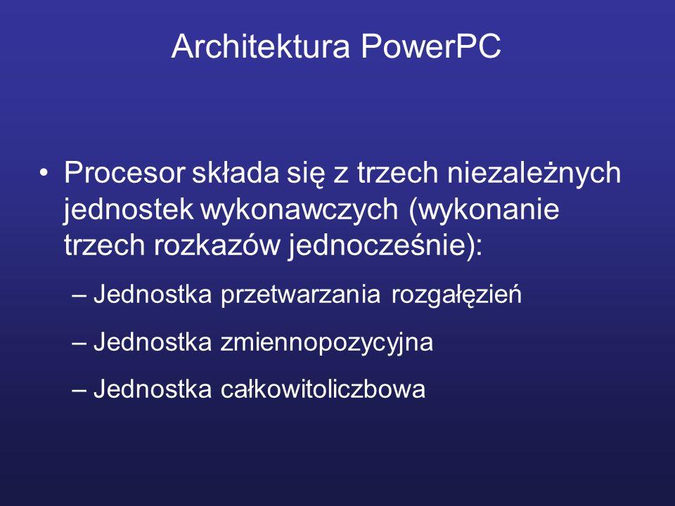 Architektura PowerPC Procesor składa się z trzech niezależnych jednostek wykonawczych (wykonanie trzech rozkazów jednocześnie): –Jednostka przetwarzan