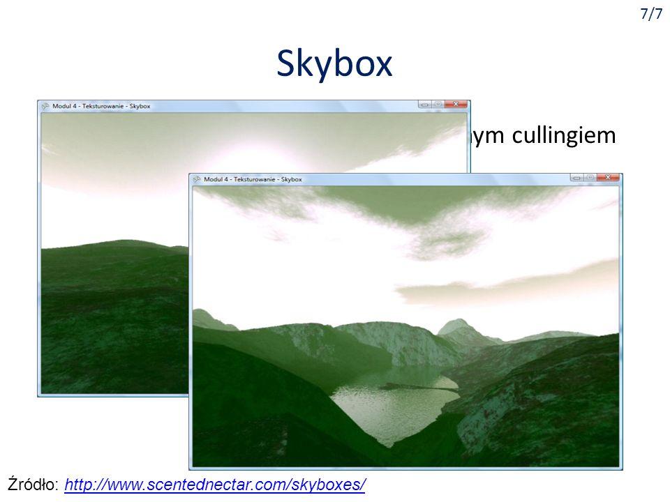 Skybox 7/7 Sześcian obejmujący kamerę z odwróconym cullingiem Teksturujemy jego ściany pejzażem, np.: Źródło: http://www.scentednectar.com/skyboxes/ht