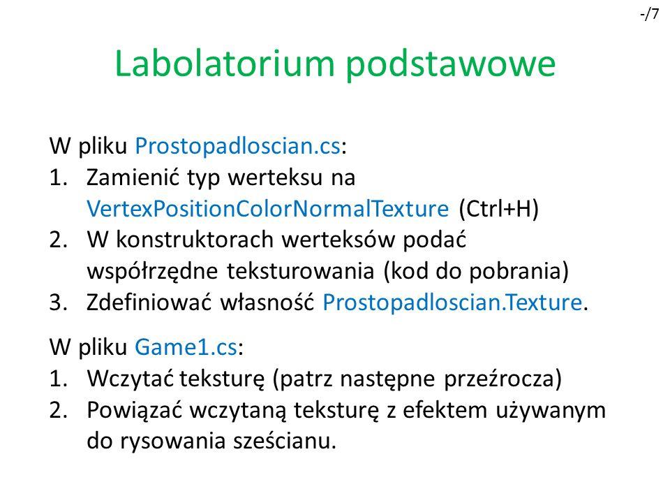 Labolatorium podstawowe -/7 W pliku Prostopadloscian.cs: 1.Zamienić typ werteksu na VertexPositionColorNormalTexture (Ctrl+H) 2.W konstruktorach werte