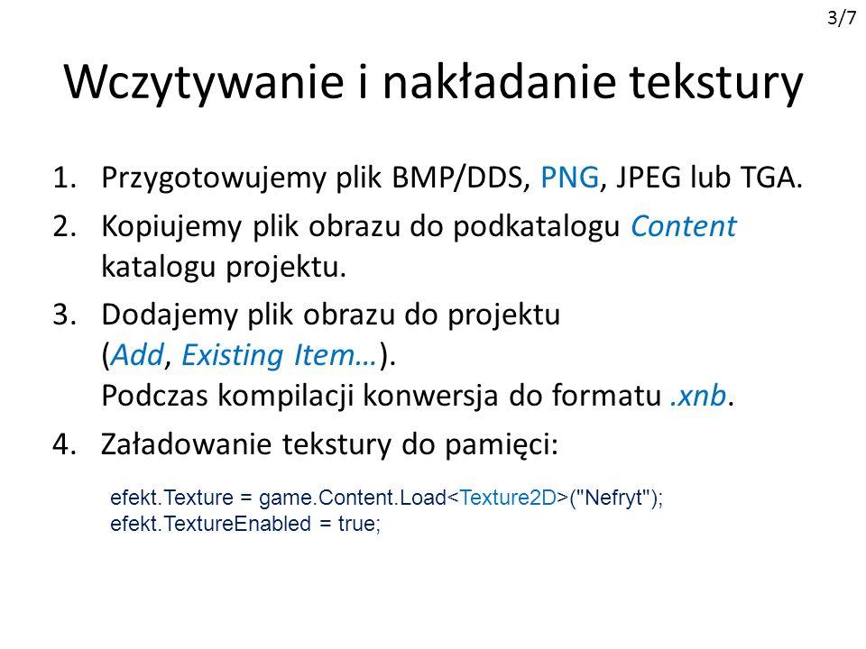 Wczytywanie i nakładanie tekstury 1.Przygotowujemy plik BMP/DDS, PNG, JPEG lub TGA. 2.Kopiujemy plik obrazu do podkatalogu Content katalogu projektu.