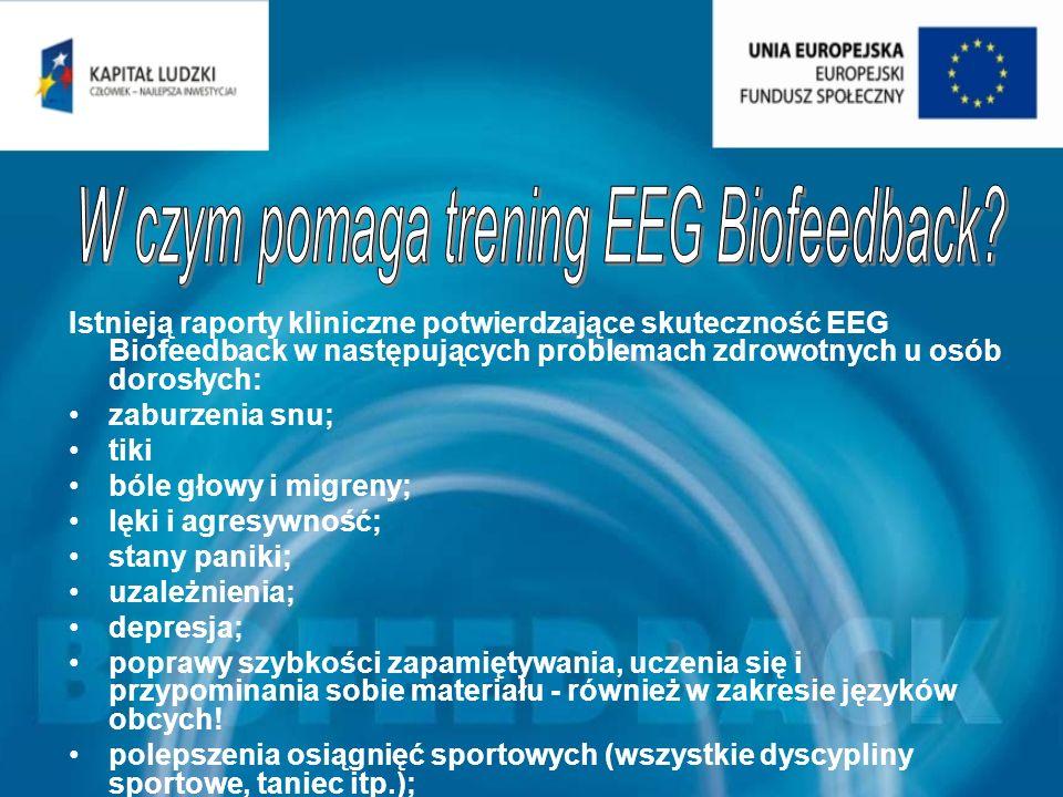Istnieją raporty kliniczne potwierdzające skuteczność EEG Biofeedback w następujących problemach zdrowotnych u osób dorosłych: zaburzenia snu; tiki bó