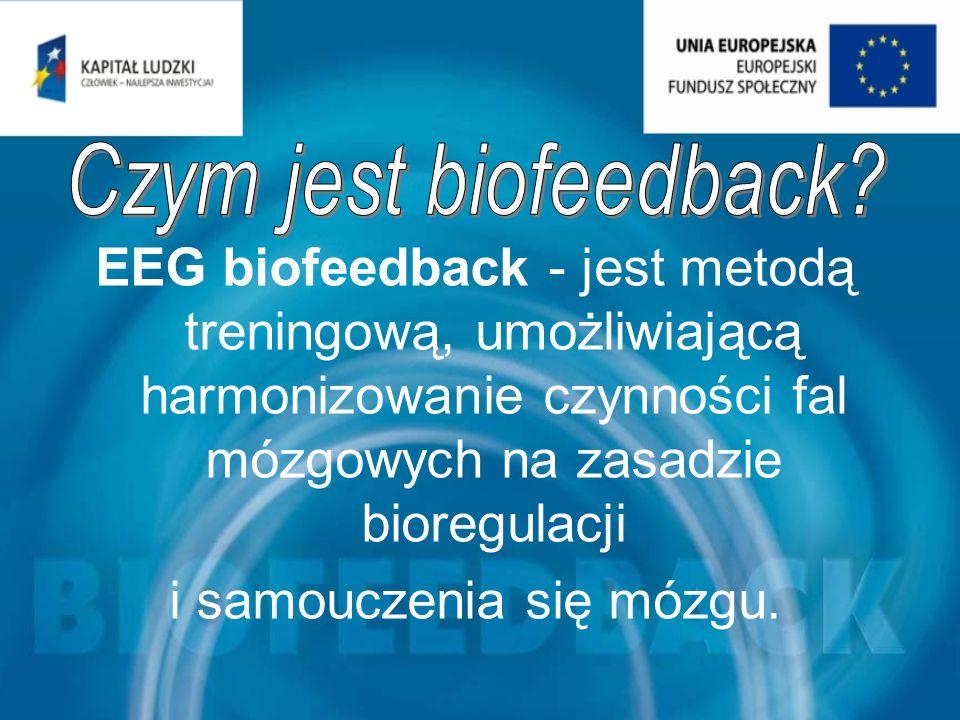 EEG biofeedback - jest metodą treningową, umożliwiającą harmonizowanie czynności fal mózgowych na zasadzie bioregulacji i samouczenia się mózgu.