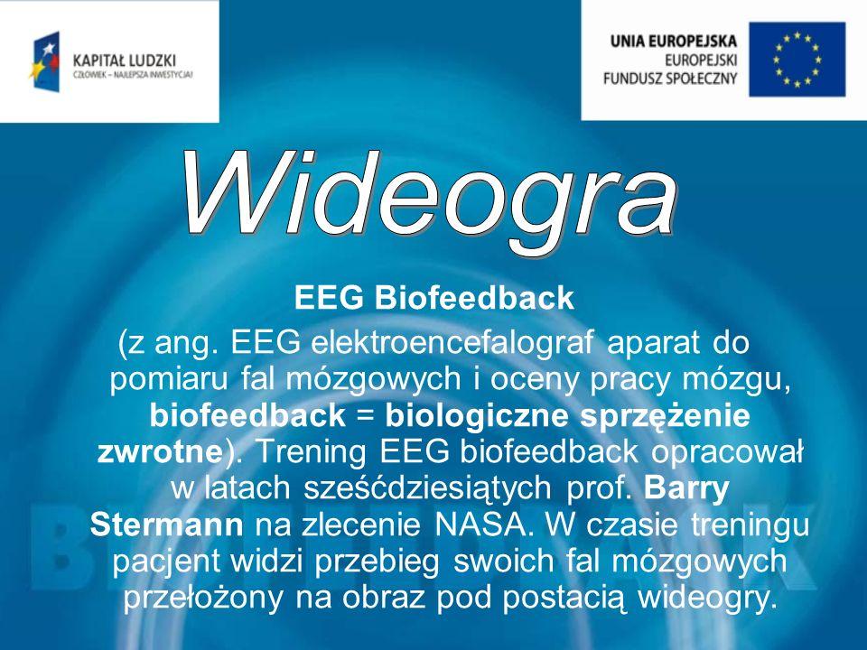 EEG Biofeedback (z ang. EEG elektroencefalograf aparat do pomiaru fal mózgowych i oceny pracy mózgu, biofeedback = biologiczne sprzężenie zwrotne). Tr