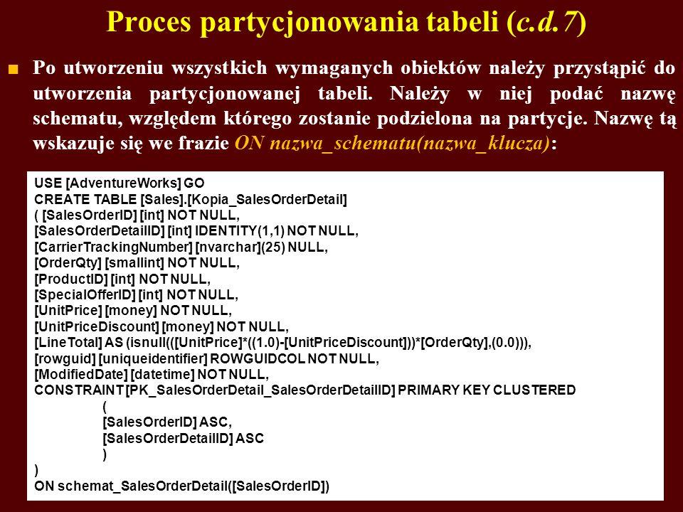 Proces partycjonowania tabeli (c.d.7) Po utworzeniu wszystkich wymaganych obiektów należy przystąpić do utworzenia partycjonowanej tabeli. Należy w ni