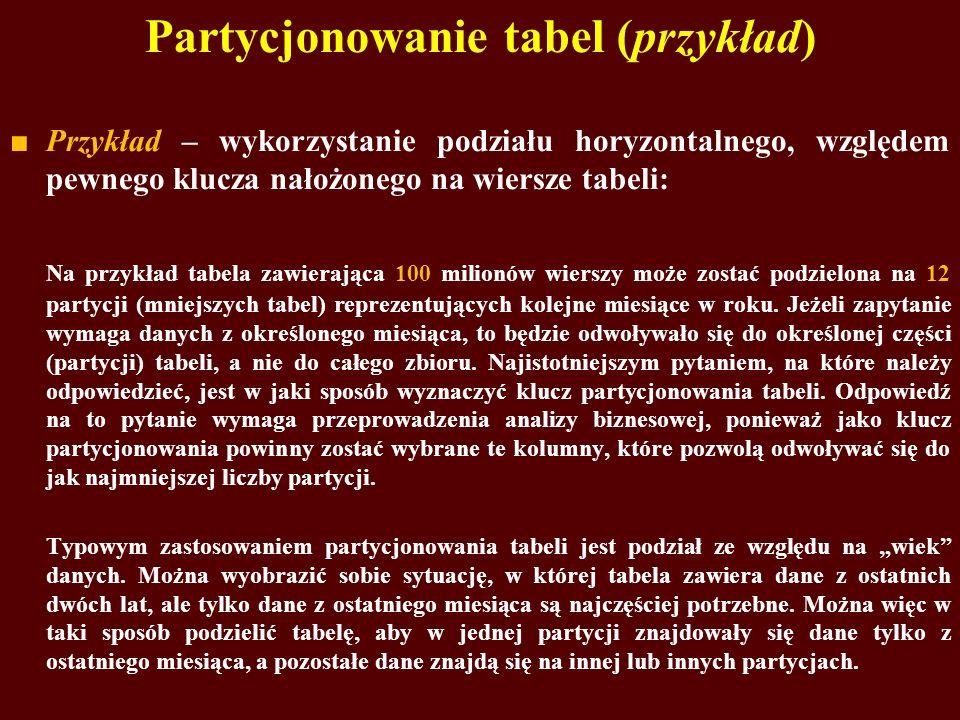 Partycjonowanie tabel (przykład) Przykład – wykorzystanie podziału horyzontalnego, względem pewnego klucza nałożonego na wiersze tabeli: Na przykład t