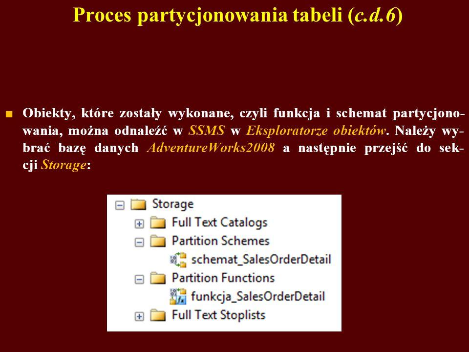 Proces partycjonowania tabeli (c.d.6) Obiekty, które zostały wykonane, czyli funkcja i schemat partycjono- wania, można odnaleźć w SSMS w Eksploratorz