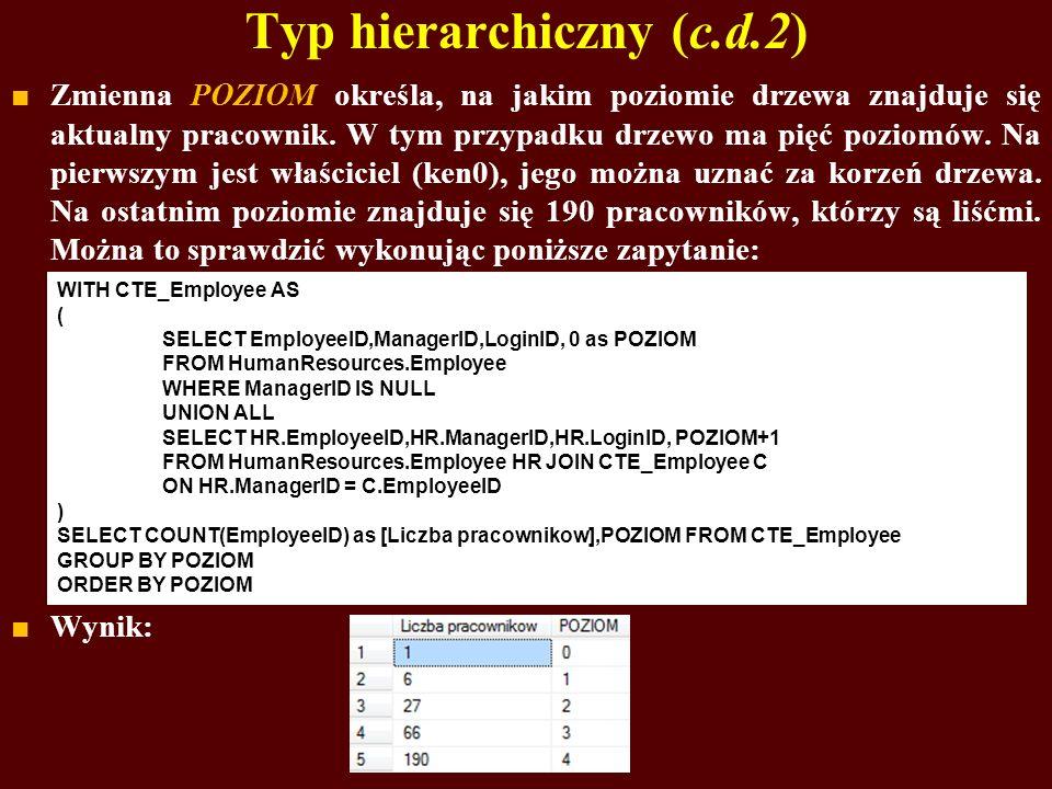 Typ hierarchiczny (c.d.2) Zmienna POZIOM określa, na jakim poziomie drzewa znajduje się aktualny pracownik. W tym przypadku drzewo ma pięć poziomów. N