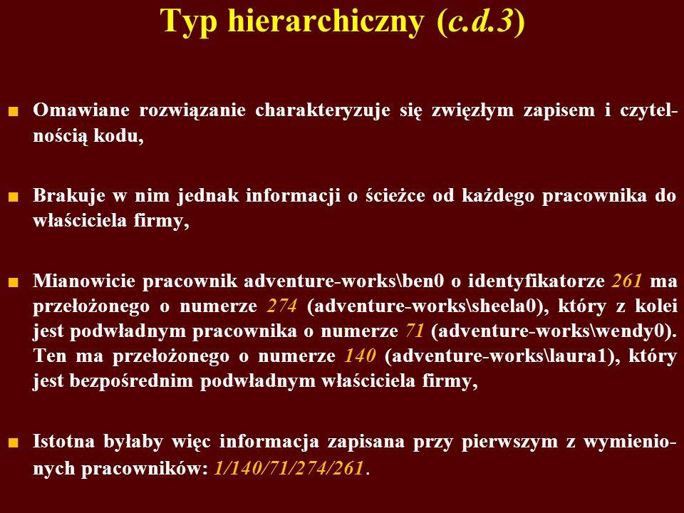Typ hierarchiczny (c.d.3) Omawiane rozwiązanie charakteryzuje się zwięzłym zapisem i czytel- nością kodu, Brakuje w nim jednak informacji o ścieżce od