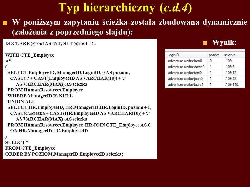 Typ hierarchiczny (c.d.4) W poniższym zapytaniu ścieżka została zbudowana dynamicznie (założenia z poprzedniego slajdu): DECLARE @root AS INT; SET @ro