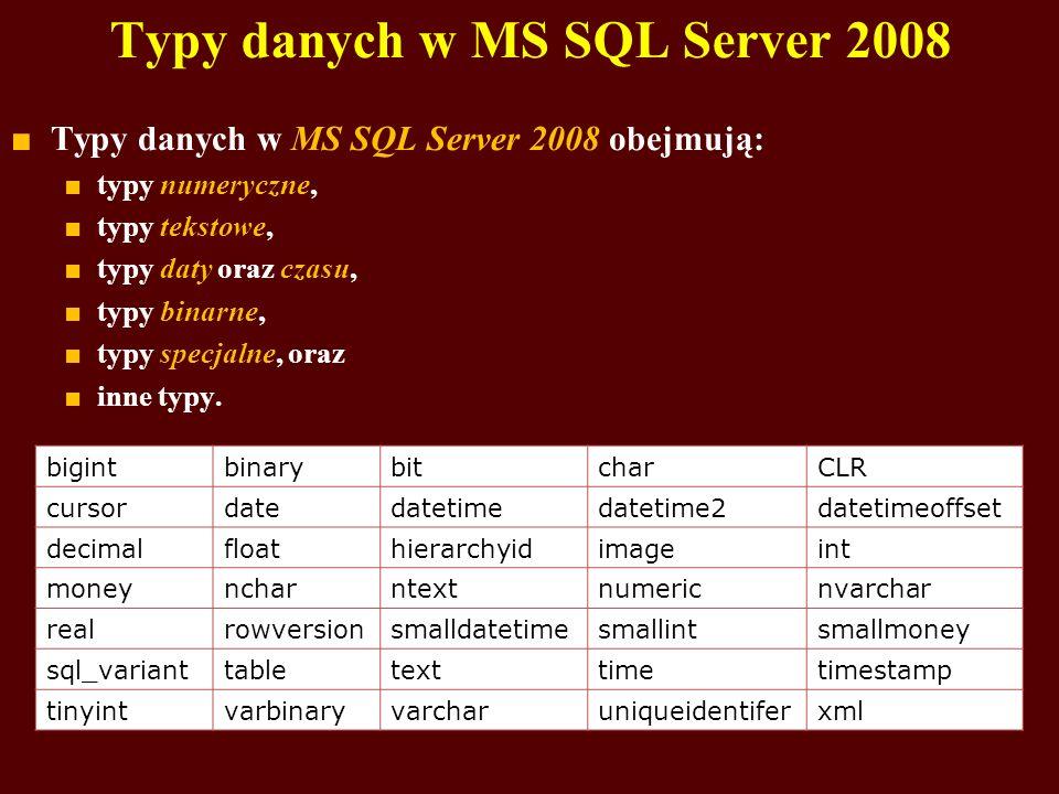 Typy danych w MS SQL Server 2008 Typy danych w MS SQL Server 2008 obejmują: typy numeryczne, typy tekstowe, typy daty oraz czasu, typy binarne, typy s