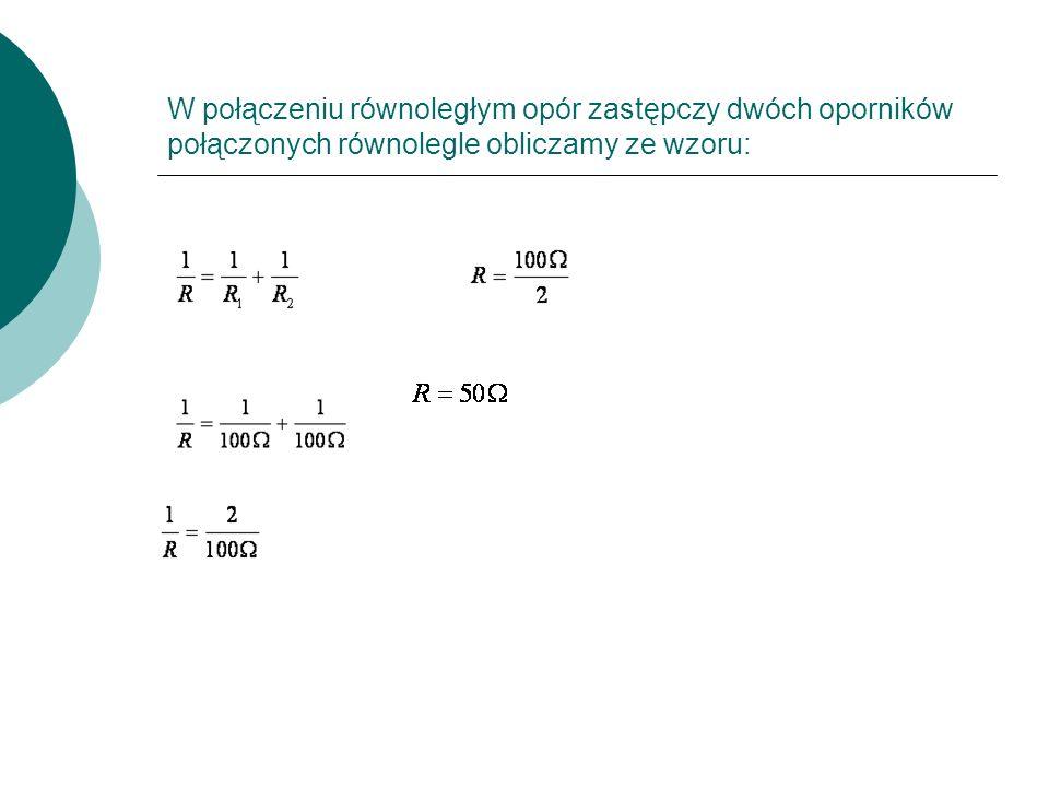 W połączeniu równoległym opór zastępczy dwóch oporników połączonych równolegle obliczamy ze wzoru: