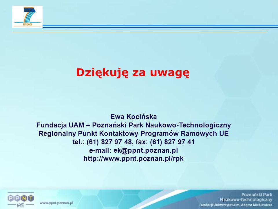 17 Dziękuję za uwagę Ewa Kocińska Fundacja UAM – Poznański Park Naukowo-Technologiczny Regionalny Punkt Kontaktowy Programów Ramowych UE tel.: (61) 827 97 48, fax: (61) 827 97 41 e-mail: ek@ppnt.poznan.pl http://www.ppnt.poznan.pl/rpk