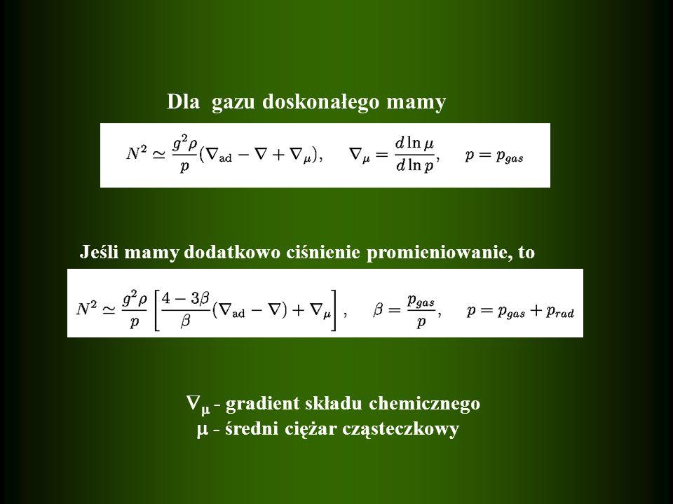 Dla gazu doskonałego mamy Jeśli mamy dodatkowo ciśnienie promieniowanie, to - gradient składu chemicznego - średni ciężar cząsteczkowy