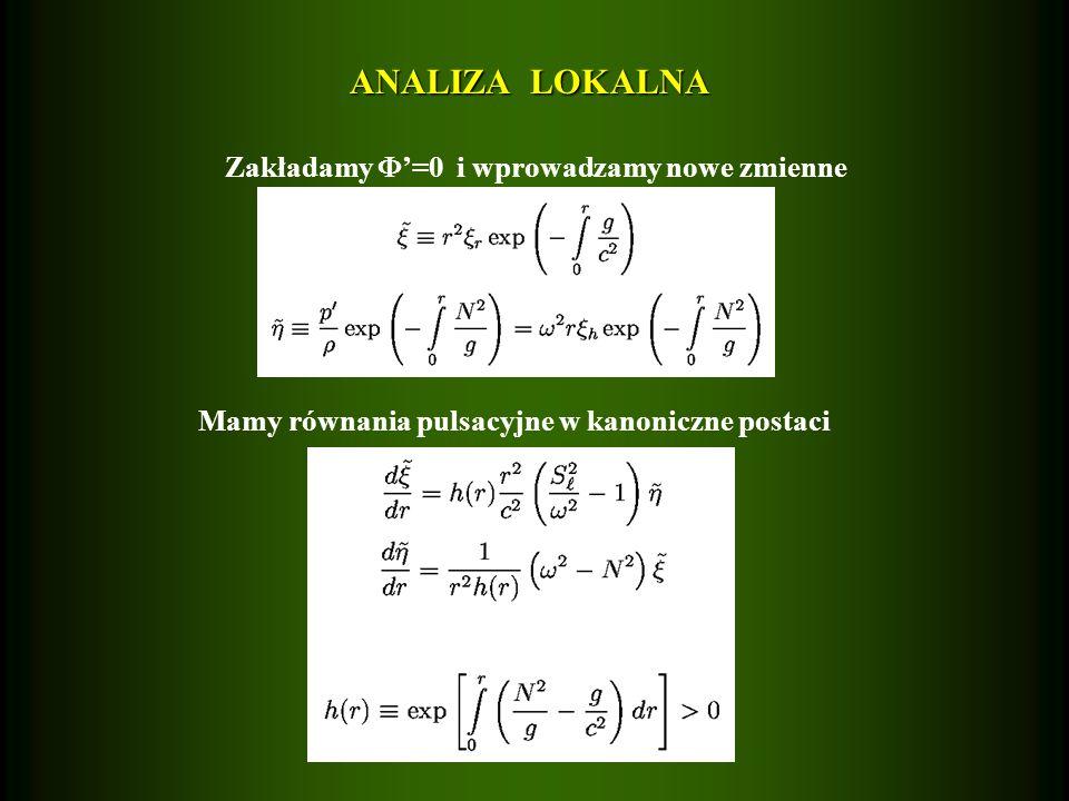 ANALIZA LOKALNA Zakładamy =0 i wprowadzamy nowe zmienne Mamy równania pulsacyjne w kanoniczne postaci gdzie