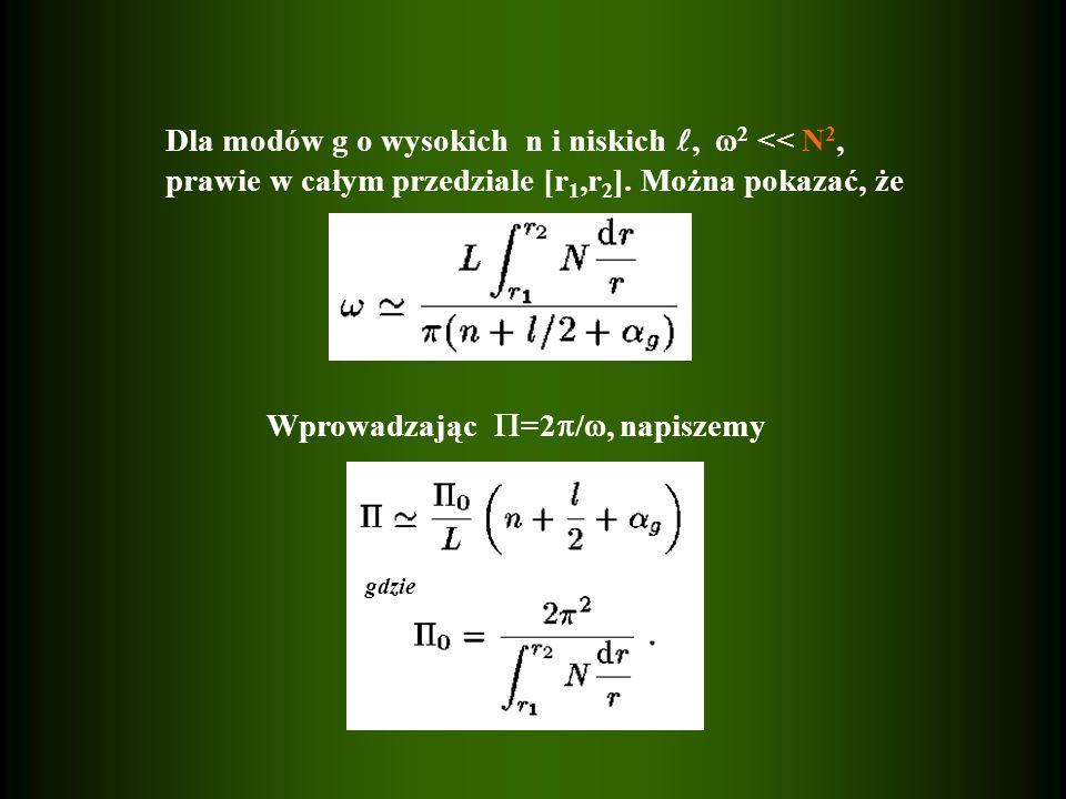 Dla modów g o wysokich n i niskich, 2 << N 2, prawie w całym przedziale [r 1,r 2 ]. Można pokazać, że gdzie Wprowadzając =2 /, napiszemy