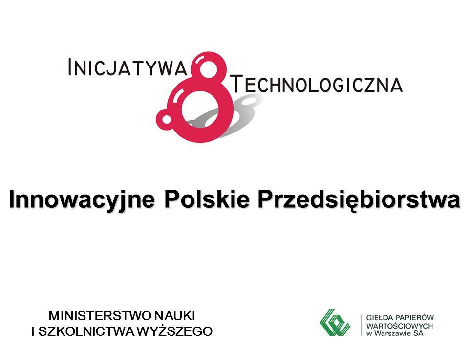 Innowacyjne Polskie Przedsiębiorstwa MINISTERSTWO NAUKI I SZKOLNICTWA WYŻSZEGO