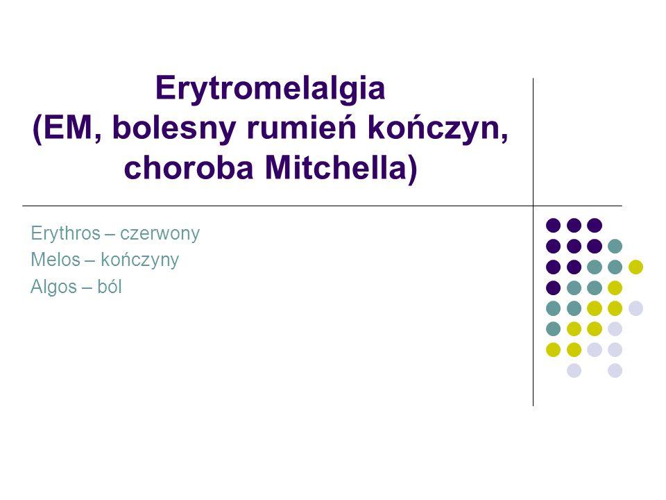 Erytromelalgia (EM, bolesny rumień kończyn, choroba Mitchella) Erythros – czerwony Melos – kończyny Algos – ból