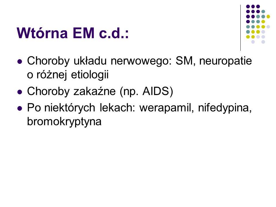 Wtórna EM c.d.: Choroby układu nerwowego: SM, neuropatie o różnej etiologii Choroby zakaźne (np.
