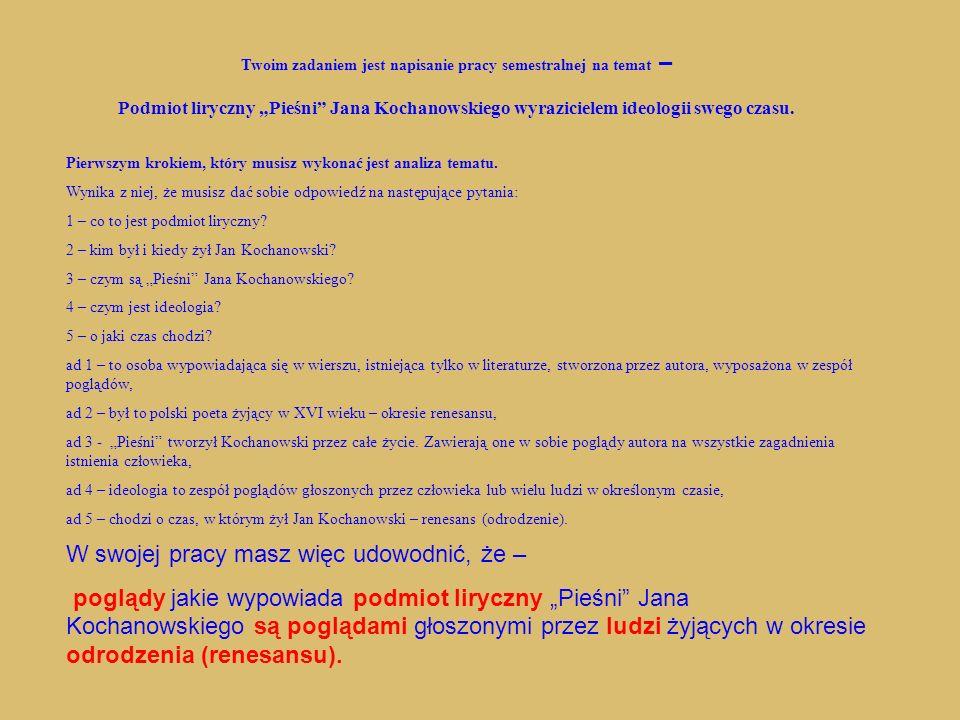 Musisz zapoznać się z Pieśniami Jana Kochanowskiego i określić poglądy jakie głosi ich podmiot liryczny.