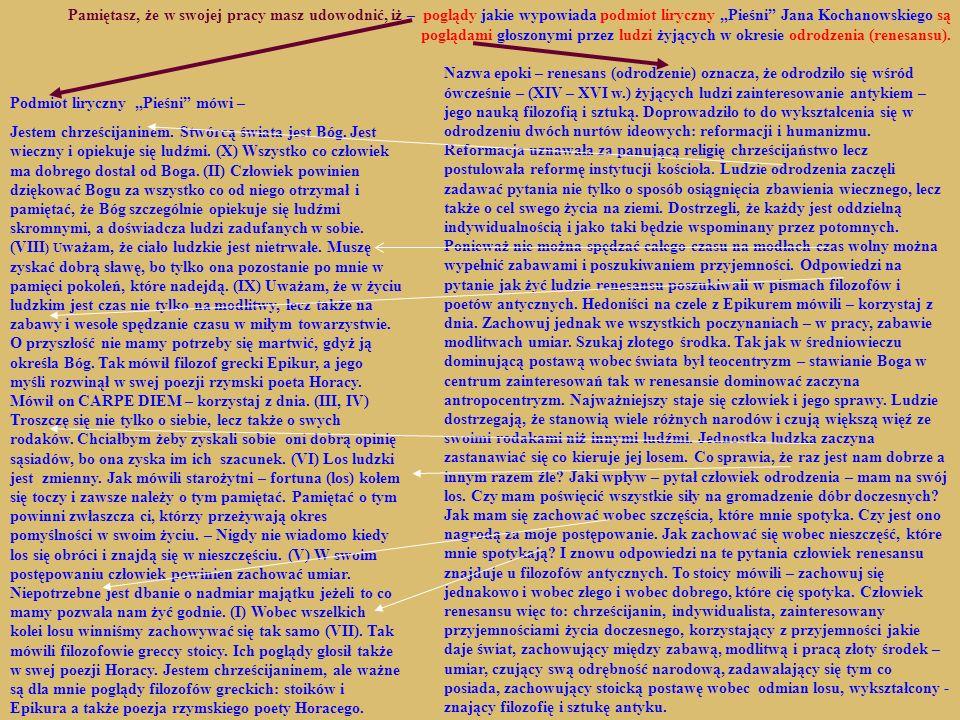 Jak widać, to co mówi podmiot liryczny Pieśni Kochanowskiego, jest zgodne z tym co głosili ludzie żyjący w okresie renesansu.