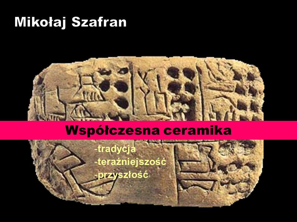 Współczesna ceramika -tradycja -teraźniejszość -przyszłość