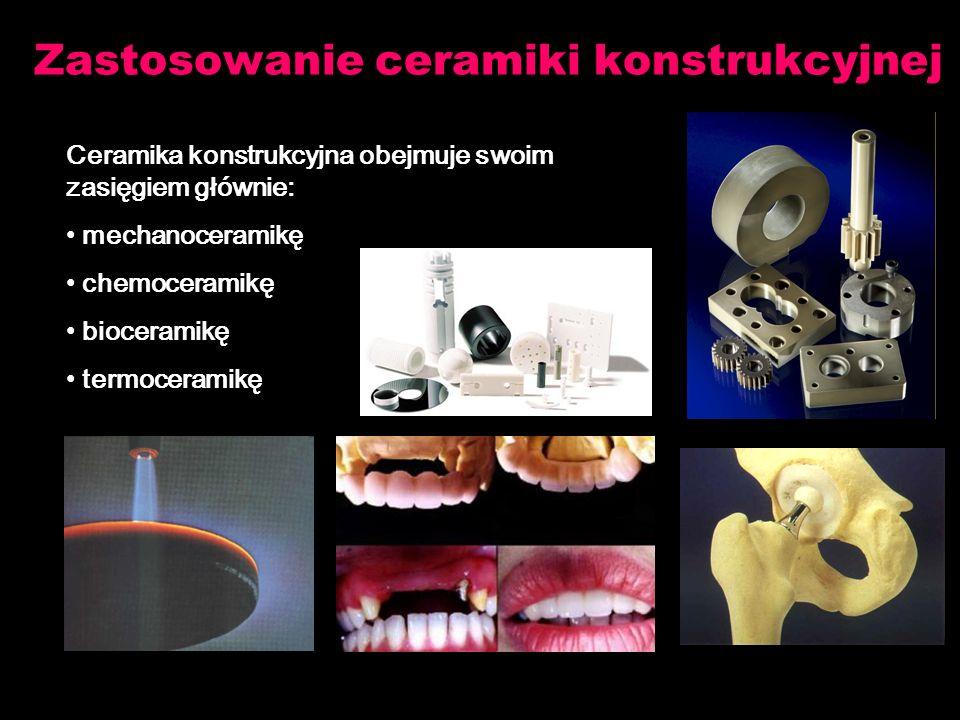 Zastosowanie ceramiki konstrukcyjnej Ceramika konstrukcyjna obejmuje swoim zasięgiem głównie: mechanoceramikę chemoceramikę bioceramikę termoceramikę
