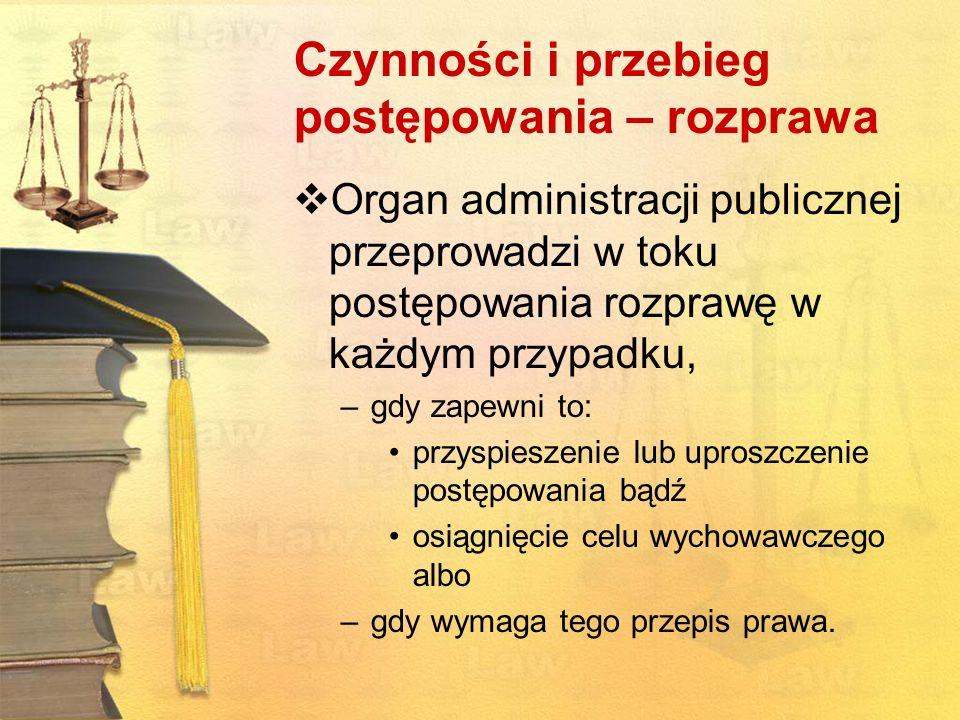 Czynności i przebieg postępowania – rozprawa Organ administracji publicznej przeprowadzi w toku postępowania rozprawę w każdym przypadku, –gdy zapewni
