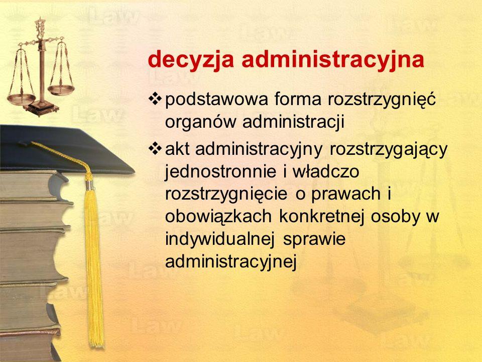 decyzja administracyjna podstawowa forma rozstrzygnięć organów administracji akt administracyjny rozstrzygający jednostronnie i władczo rozstrzygnięci
