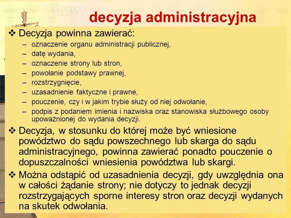 decyzja administracyjna Decyzja powinna zawierać: –oznaczenie organu administracji publicznej, –datę wydania, –oznaczenie strony lub stron, –powołanie