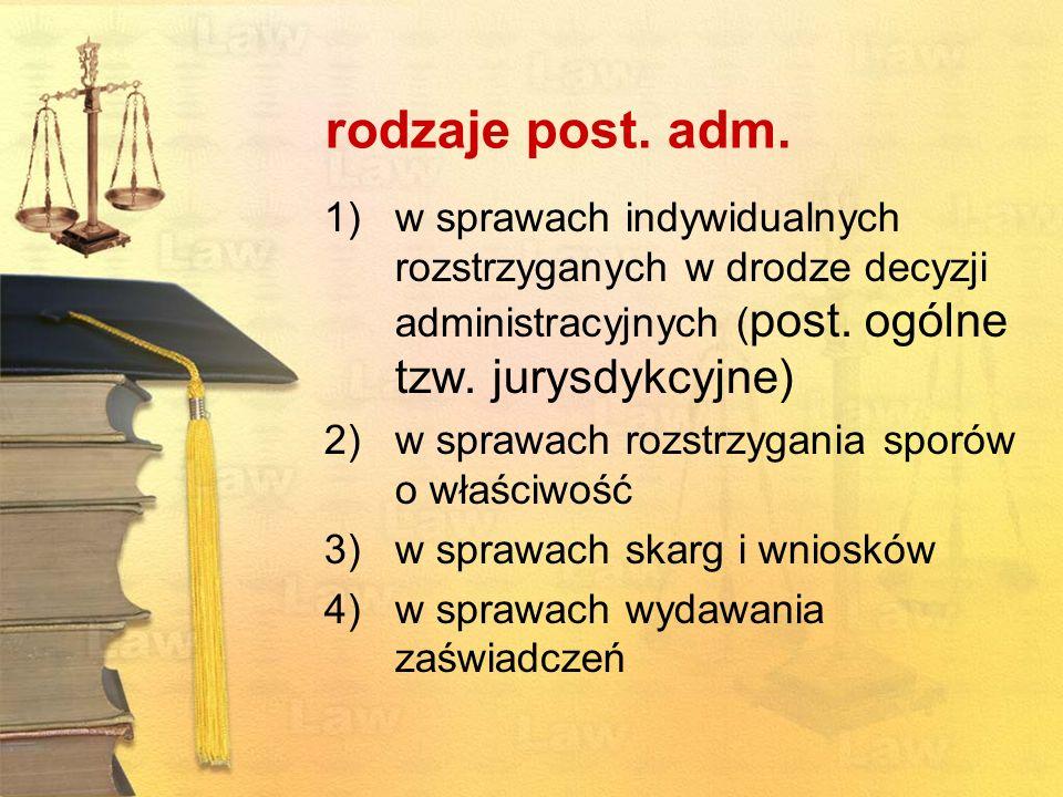 rodzaje post. adm. 1)w sprawach indywidualnych rozstrzyganych w drodze decyzji administracyjnych ( post. ogólne tzw. jurysdykcyjne) 2)w sprawach rozst