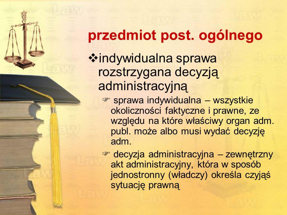 przedmiot post. ogólnego indywidualna sprawa rozstrzygana decyzją administracyjną sprawa indywidualna – wszystkie okoliczności faktyczne i prawne, ze