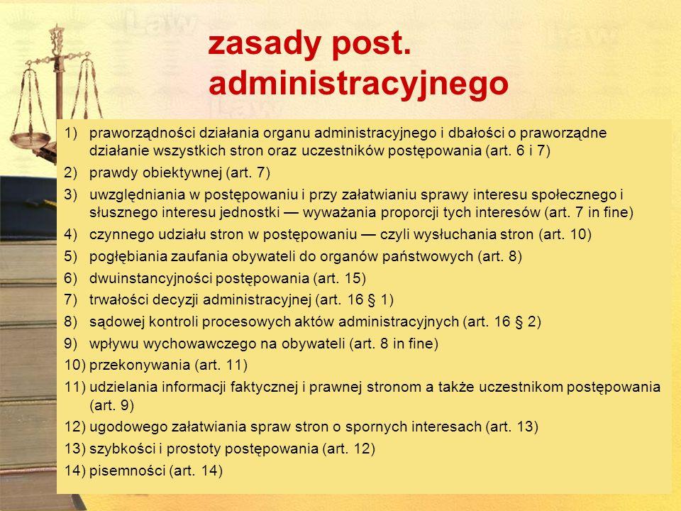 zasady post. administracyjnego 1)praworządności działania organu administracyjnego i dbałości o praworządne działanie wszystkich stron oraz uczestnikó