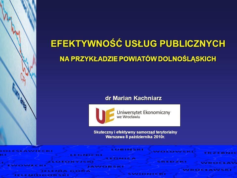 EFEKTYWNOŚĆ USŁUG PUBLICZNYCH NA PRZYKŁADZIE POWIATÓW DOLNOŚLĄSKICH dr Marian Kachniarz Skuteczny i efektywny samorząd terytorialny Warszawa 8 paździe
