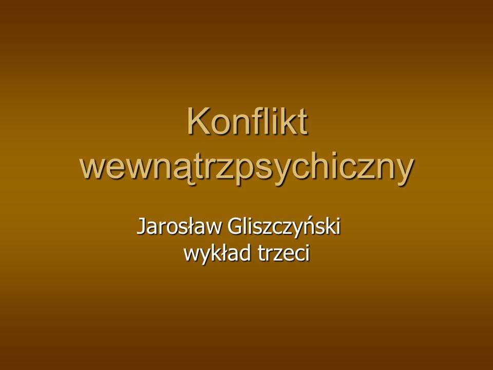 Konflikt wewnątrzpsychiczny Jarosław Gliszczyński wykład trzeci Jarosław Gliszczyński wykład trzeci