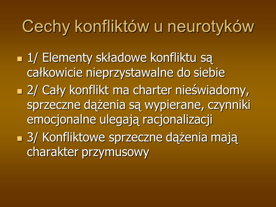 Cechy konfliktów u neurotyków 1/ Elementy składowe konfliktu są całkowicie nieprzystawalne do siebie 1/ Elementy składowe konfliktu są całkowicie niep