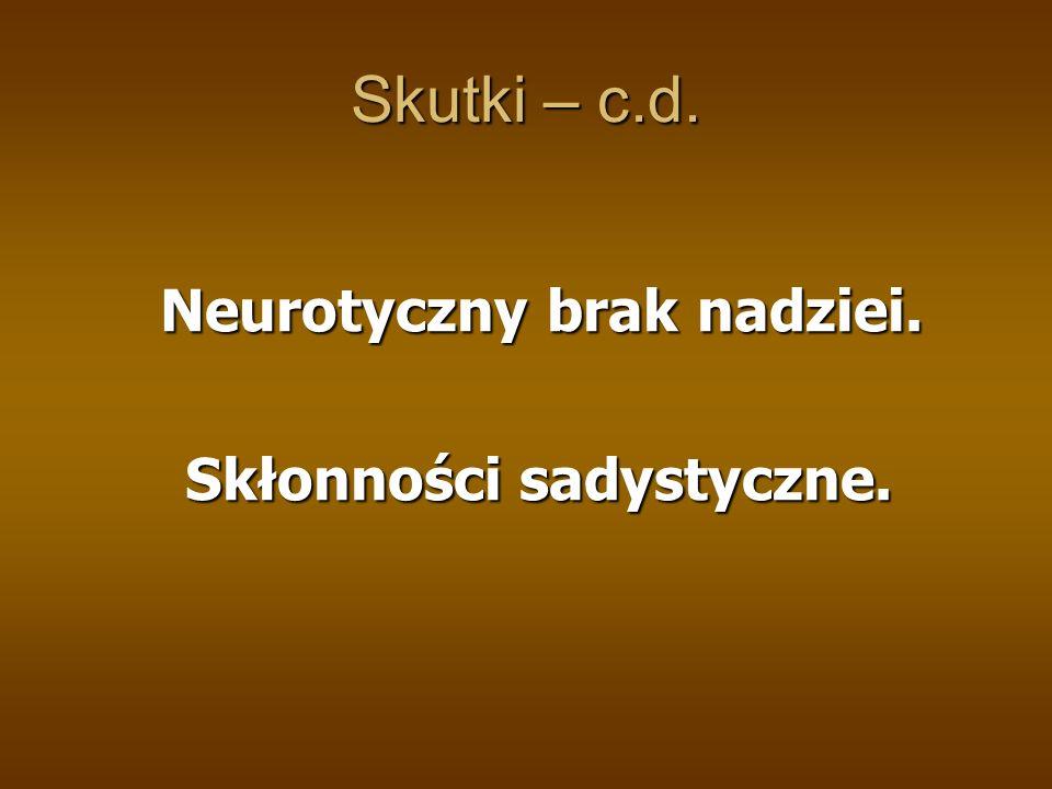 Skutki – c.d. Neurotyczny brak nadziei. Neurotyczny brak nadziei. Skłonności sadystyczne. Skłonności sadystyczne.