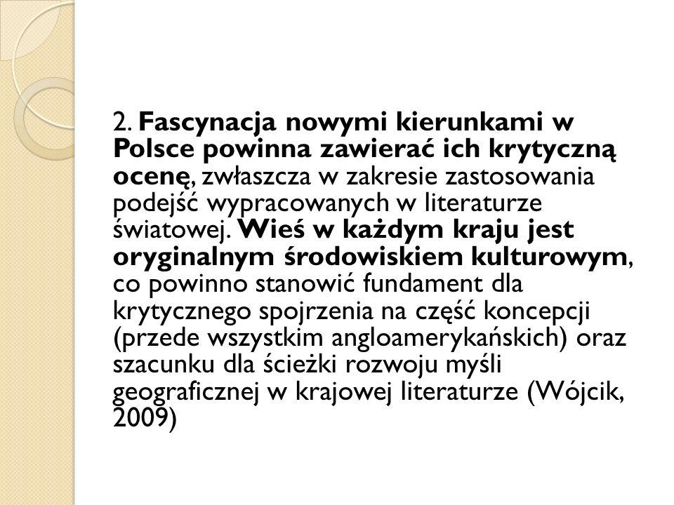 2. Fascynacja nowymi kierunkami w Polsce powinna zawierać ich krytyczną ocenę, zwłaszcza w zakresie zastosowania podejść wypracowanych w literaturze ś