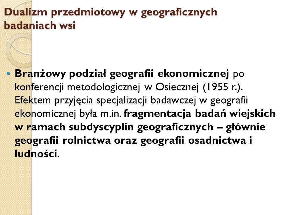 Dualizm przedmiotowy w geograficznych badaniach wsi Branżowy podział geografii ekonomicznej po konferencji metodologicznej w Osiecznej (1955 r.). Efek