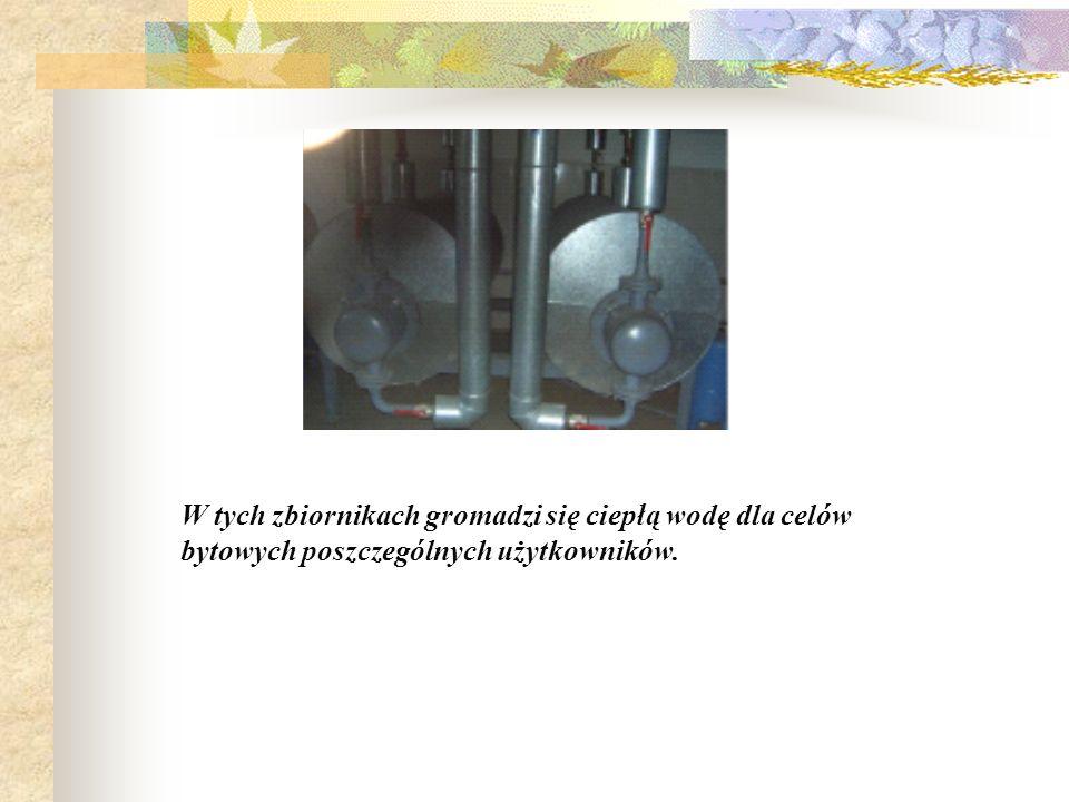 W tych zbiornikach gromadzi się ciepłą wodę dla celów bytowych poszczególnych użytkowników.