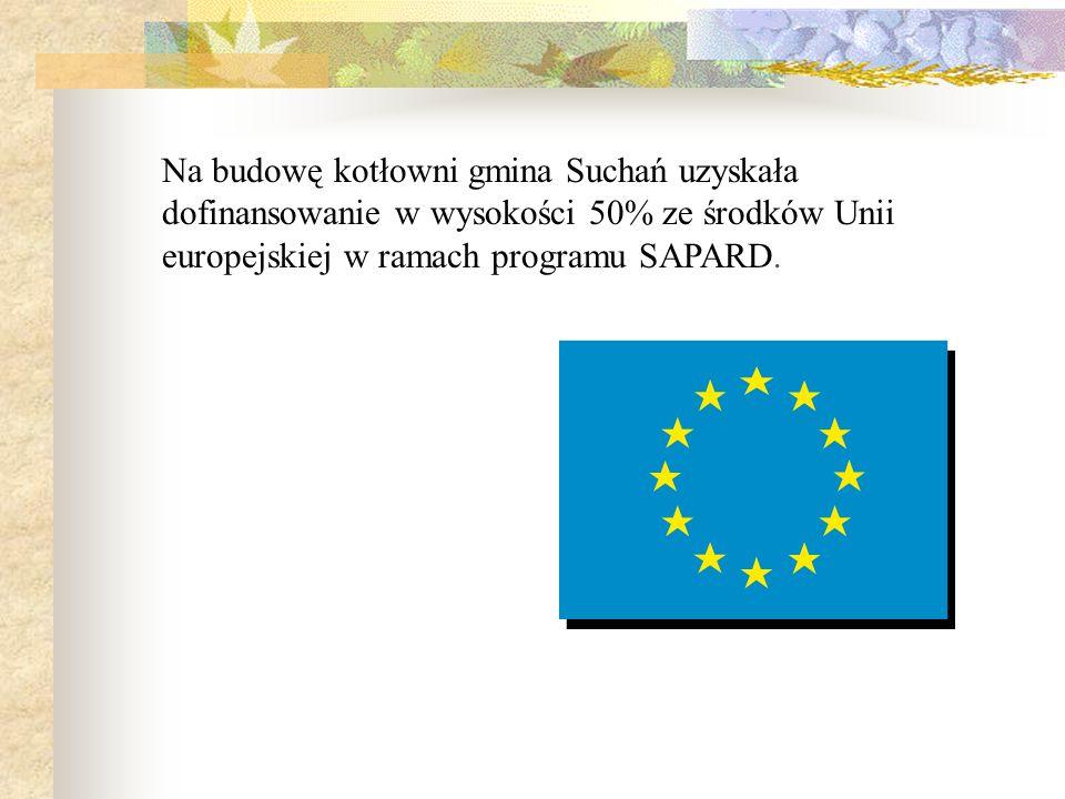 Na budowę kotłowni gmina Suchań uzyskała dofinansowanie w wysokości 50% ze środków Unii europejskiej w ramach programu SAPARD.