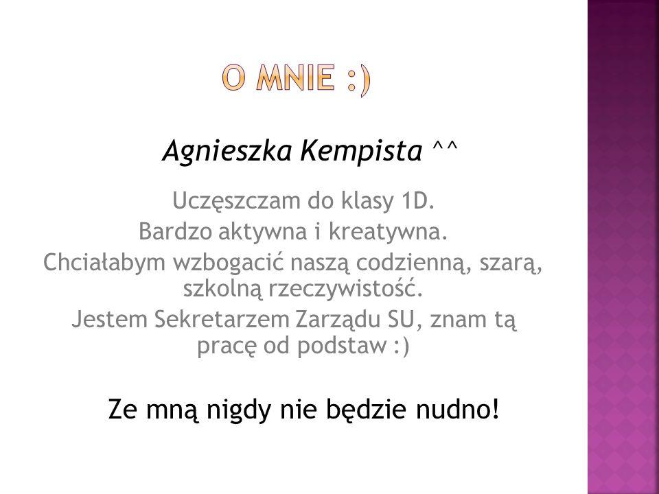 Agnieszka Kempista ^^ Uczęszczam do klasy 1D.Bardzo aktywna i kreatywna.