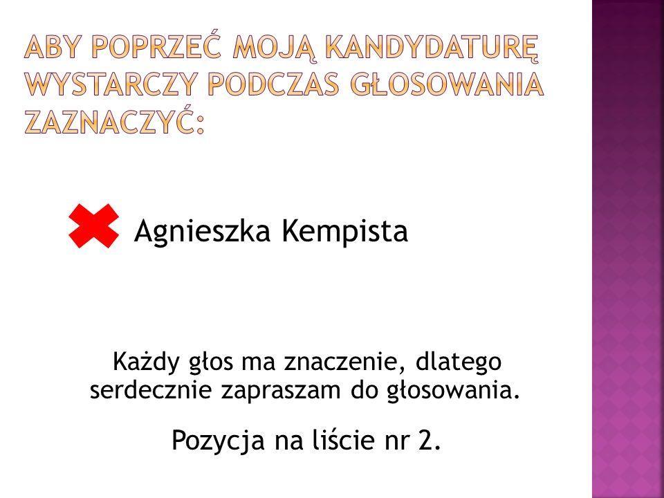 Agnieszka Kempista Każdy głos ma znaczenie, dlatego serdecznie zapraszam do głosowania.