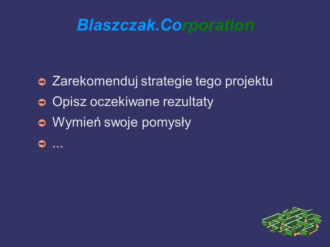 Blaszczak.Corporation Zarekomenduj strategie tego projektu Opisz oczekiwane rezultaty Wymień swoje pomysły...