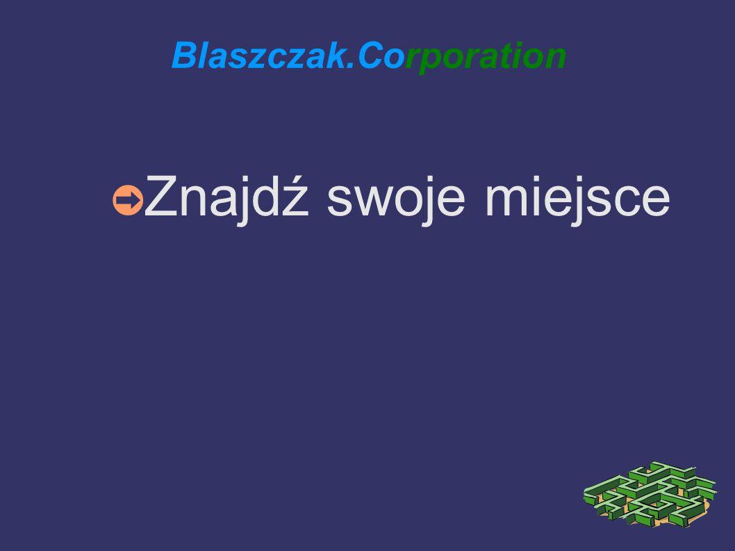 Blaszczak.Corporation Znajdź swoje miejsce