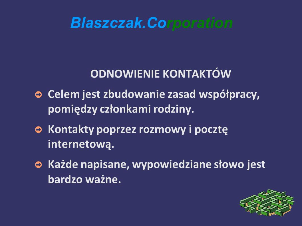 Blaszczak.Corporation ODNOWIENIE KONTAKTÓW Celem jest zbudowanie zasad współpracy, pomiędzy członkami rodziny.