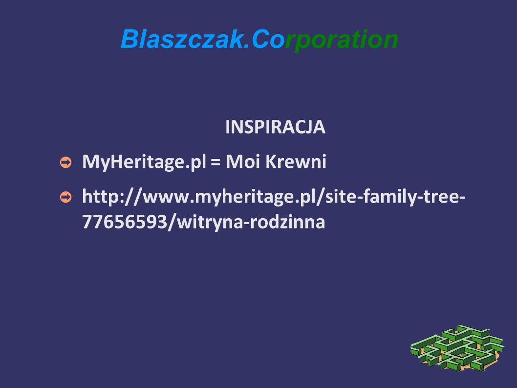 Blaszczak.Corporation INSPIRACJA MyHeritage.pl = Moi Krewni http://www.myheritage.pl/site-family-tree- 77656593/witryna-rodzinna
