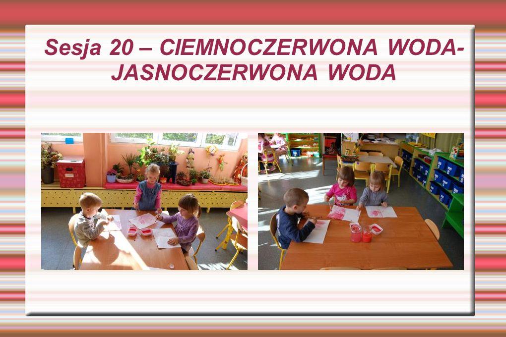 Sesja 20 – CIEMNOCZERWONA WODA- JASNOCZERWONA WODA