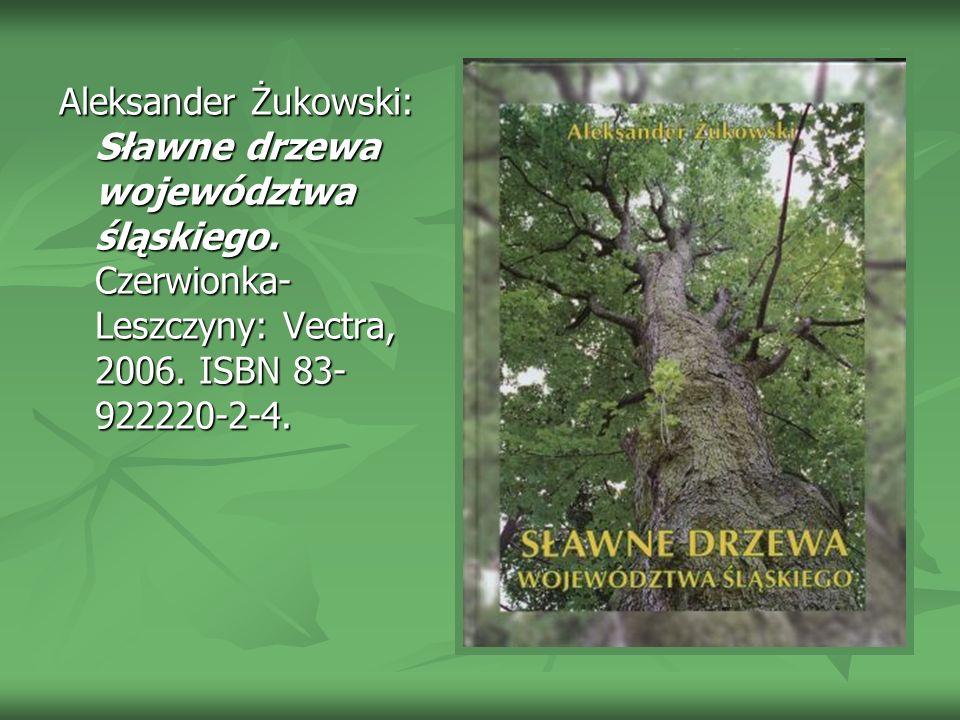 Aleksander Żukowski: Sławne drzewa województwa śląskiego.